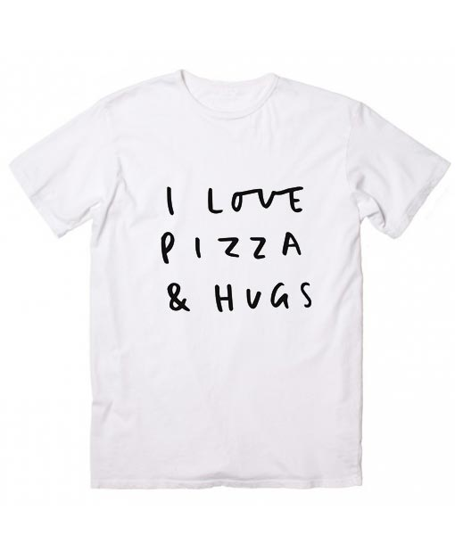 I Love Pizza & Hugs T-Shirt