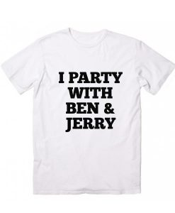 I Party With Ben & Jerry T-Shirt