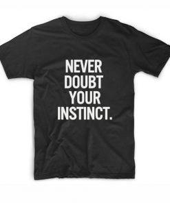 Never Doubt Your Instinct T-Shirt