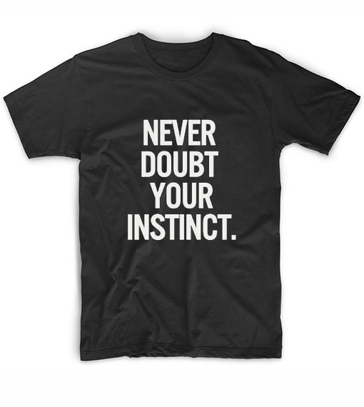 Never Doubt Your Instinct T-Shirt
