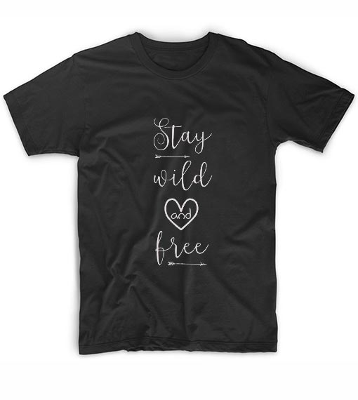 Stay Wild And Free T-Shirt