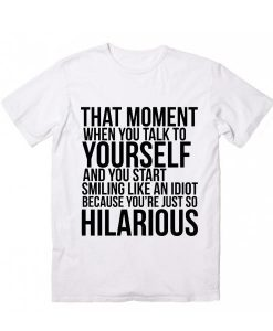 That Moment When You Talk To Yourself T-Shirt