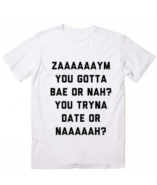 Zaaaaaaym You Gotta Bae Or Nah T-Shirt