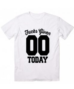 Zero Fucks Given Today T-Shirt