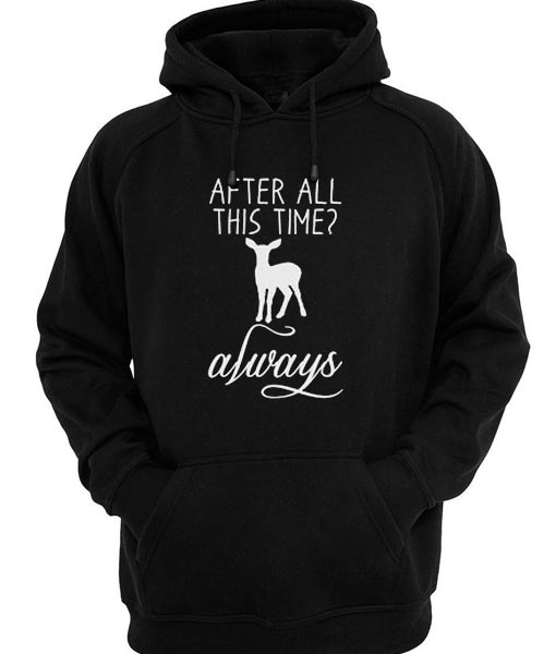 After All This Time Always Hoodie Men And Women Fashion Hoodie