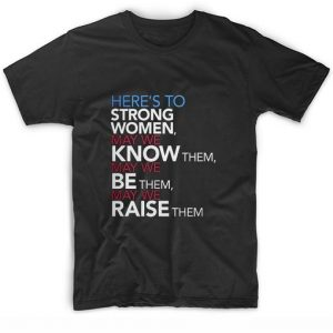 Here's to Strong Women Feminist Graphic Tee T-Shirt
