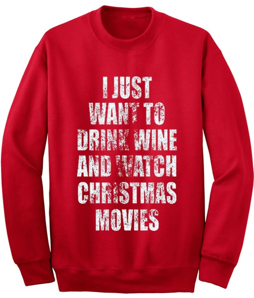 Wine Christmas Sweater.I Just Want To Drink Wine And Watch Christmas Movies Sweater