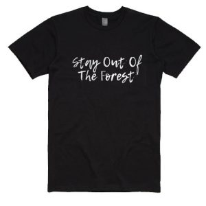 Stay Out of the Forest T-Shirt