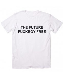 The Future Fuckboy Free T-Shirt