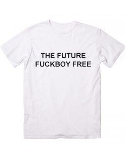 The Future Fuckboy Free T-Shirt