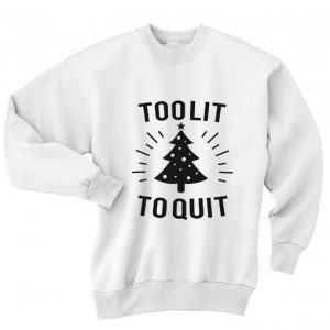 Too Lit to Quit Sweater