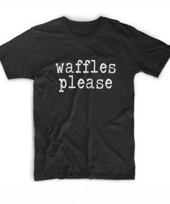 Waffles Please T-Shirt