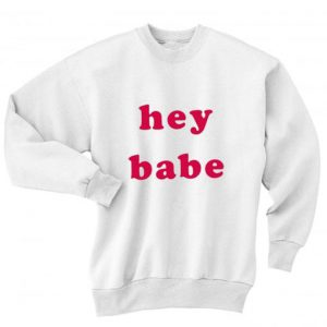 Hey babe Sweater