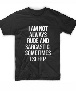 I Am Not Always Rude And Sarcastic T-shirt