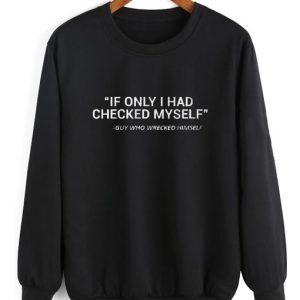 If Only I Had Checked Myself Sweater