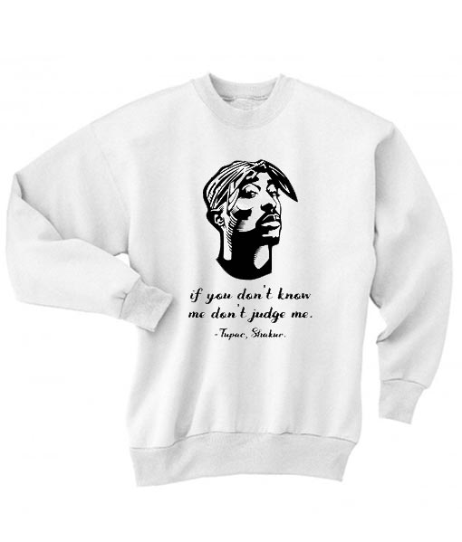 e932c880 If You Don't Know Me Don't Judge Me Sweater - Tupac Sweatshirt