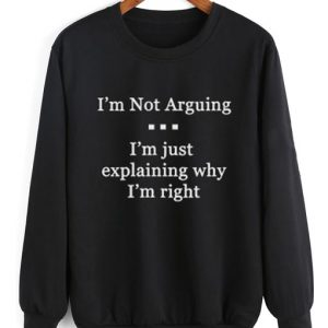 I'm Not Arguing I am Just Explaining Sweater
