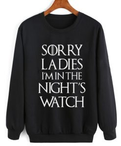 Sorry Ladies I'm In The Night's Watch Sweater