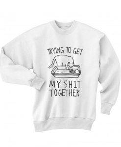 Trying to Get My Shit Together Sweater