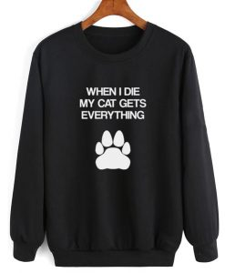 When I Die My Cat Gets Everything Sweater