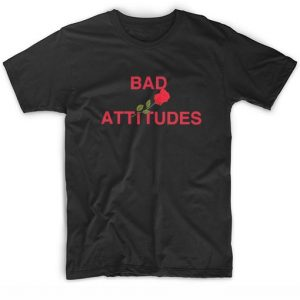 Bad Attitudes Rose T-shirt
