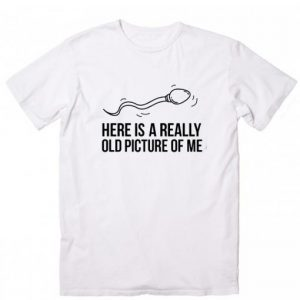Here is A Really Old Picture Of Me T-shirt