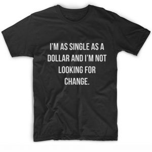 I'm As Single As A Dollar T-shirt