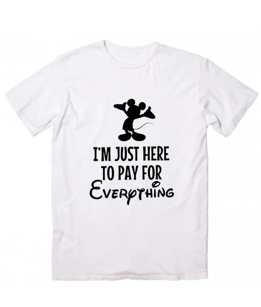 20d8cf352 I'm Just Here To Pay For Everything T-shirt - Funny Shirt for Women