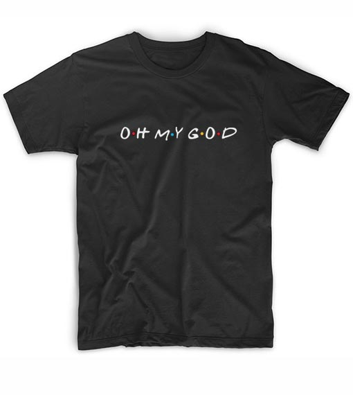 Oh My God Friends TV Shows T-shirt