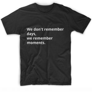 We Remember Moments T-shirt