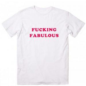 Fucking Fabulous T-shirt