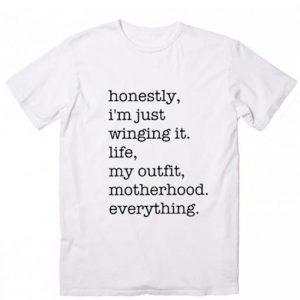 Honestly I'm Just Winging it T-shirt