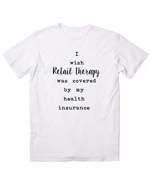 I Wish Retail Therapy T-shirt