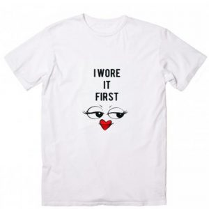 I Wore It First T-shirt