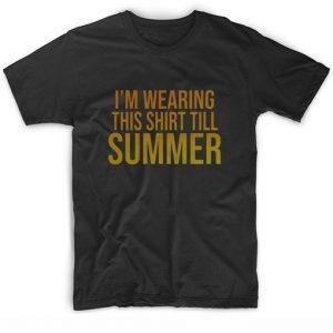 I'm Wearing This Till Summer T-shirt