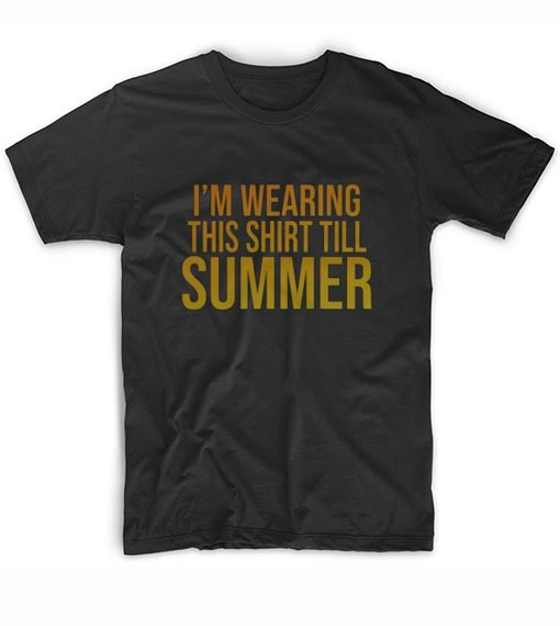 I'm Wearing This Till Summer T-shirt