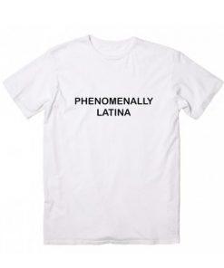 Phenomenally Latina T-shirt