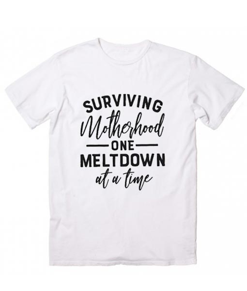 Surviving Motherhood One Meltdown At A Time T-shirt