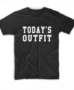 Today's Outfit T-shirt