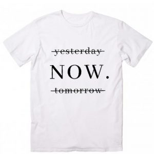 Yesterday Now Tomorrow T-shirt