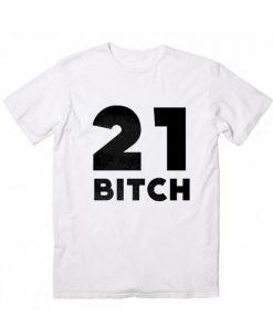 21 Bitch T-shirt