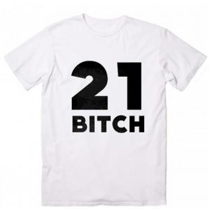 21 Bitch T-shirt