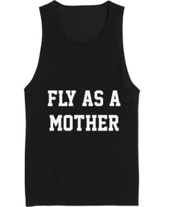 Fly As A Mother Summer Tank top Funny T shirt Quotes