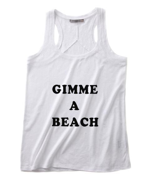 Gimme A Beach Summer Tank top Funny T shirt Quotes