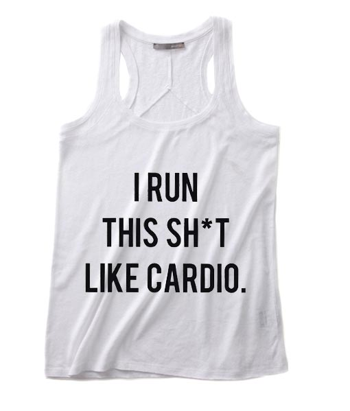 I Run This Shit Like Cardio Summer Tank top Funny T shirt Quotes