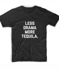 Less Drama More Tequila
