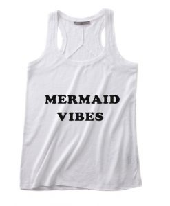 Mermaids Vibes Summer Tank top Funny T shirt Quotes