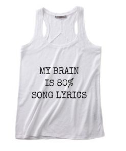 My Brain Is 80% Song Lyrics Summer Tank top Funny T shirt Quotes