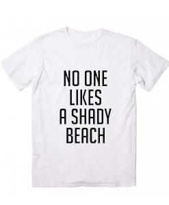 No One Likes A Shady Beach T-shirt