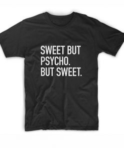 Sweet But Psycho But Sweet T-shirt